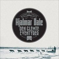 Hjalmar Dale - den glemte eventyrer - Randulf Valle