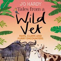 Tales from a Wild Vet - Caro Handley, Jo Hardy