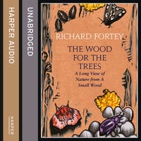 The Wood for the Trees - Richard Fortey