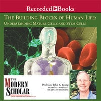 The Building Blocks of Human Life: Understanding Mature Cells and Stem Cells - John K. Young