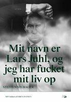 Mit navn er Lars Juhl og jeg har fucket mit liv op - Steffen Stubager, Lars Juhl