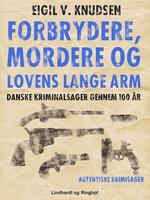 Forbrydere, mordere og lovens lange arm - Eigil V. Knudsen