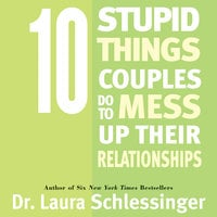 Ten Stupid Things Couples Do To Mess Up Their Relationships - Dr. Laura Schlessinger