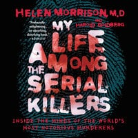 My Life Among the Serial Killers - Dr. Helen Morrison