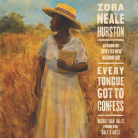 Every Tongue Got to Confess - Zora Neale Hurston