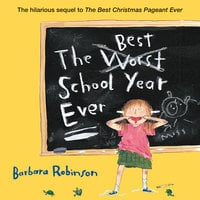 The Best School Year Ever - Barbara Robinson