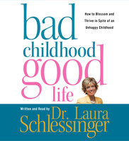 Bad Childhood---Good Life - Dr. Laura Schlessinger