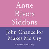 John Chancellor Makes Me Cry - Anne Rivers Siddons