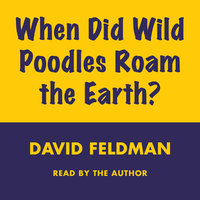 When Did Wild Poodles Roam the Earth? - David Feldman
