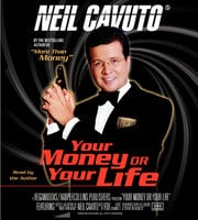Your Money or Your Life - Neil Cavuto