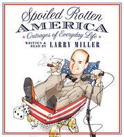 Spoiled Rotten America - Larry Miller