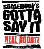 Somebody's Gotta Say It - Neal Boortz