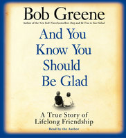 And You Know You Should Be Glad - Bob Greene