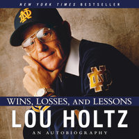 Wins, Losses, and Lessons - Lou Holtz