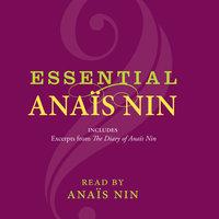 Essential Anais Nin - Anaïs Nin