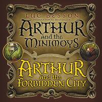 Arthur and the Minimoys & Arthur and the Forbidden City - Luc Besson