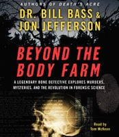 Beyond the Body Farm - Jon Jefferson, Dr. Bill Bass