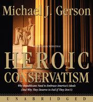 Heroic Conservatism - Michael J. Gerson