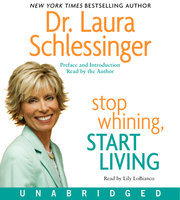 Stop Whining, Start Living - Dr. Laura Schlessinger