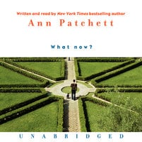 What Now? - Ann Patchett