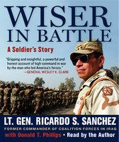 Wiser in Battle - Ricardo S. Sanchez