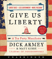 Give Us Liberty - Matt Kibbe, Dick Armey