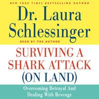 Surviving a Shark Attack (On Land) - Dr. Laura Schlessinger