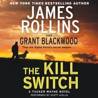 The Kill Switch - Grant Blackwood, James Rollins