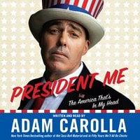 President Me - Adam Carolla