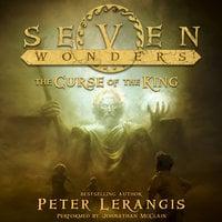 Seven Wonders Book 4: The Curse of the King - Peter Lerangis