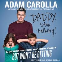 Daddy, Stop Talking! - Adam Carolla