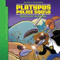 Platypus Police Squad: Never Say Narwhal - Jarrett J. Krosoczka