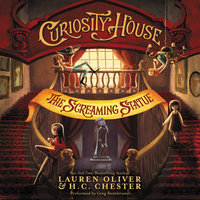 Curiosity House: The Screaming Statue - Lauren Oliver,H.C. Chester