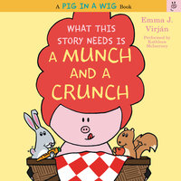 What This Story Needs Is a Munch and a Crunch - Emma J. Virjan