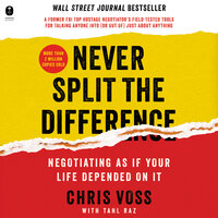 Never Split the Difference: Negotiating As If Your Life Depended On It - Chris Voss, Tahl Raz