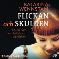 Flickan och skulden : En bok om samhällets syn på våldtäkt - Katarina Wennstam