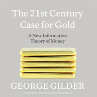 The 21st Century Case for Gold - George Gilder