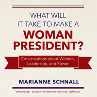 What Will It Take to Make a Woman President? - Marianne Schnall