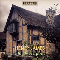 The Birthplace - Henry James