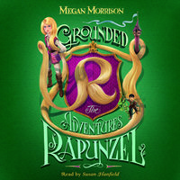 Grounded - The Adventures of Rapunzel - Megan Morrison