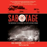 Sabotage - The Mission to Destroy Hitler's Atomic Bomb - Neal Bascomb