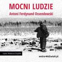 Mocni ludzie - Antoni Ferdynand Ossendowski