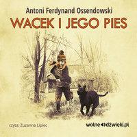Wacek i jego pies - Antoni Ferdynand Ossendowski