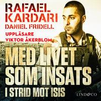 Med livet som insats - I strid mot Isis - Daniel Fridell,Rafael Kardari