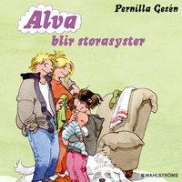 Alva 6 - Alva blir storasyster - Pernilla Gesén