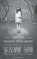 Frøken Peregrines sælsomme børn 1 - Frøken Peregrines hjem for sælsomme børn - Ransom Riggs