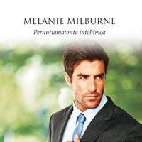 Peruuttamatonta intohimoa - Melanie Milburne