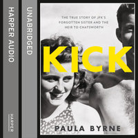 Kick: The True Story of Kick Kennedy, JFK's Forgotten Sister and the Heir to Chatsworth - Paula Byrne