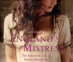 England's Mistress: The Infamous Life of Emma Hamilton - Kate Williams
