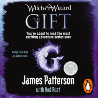 Witch & Wizard: The Gift - James Patterson